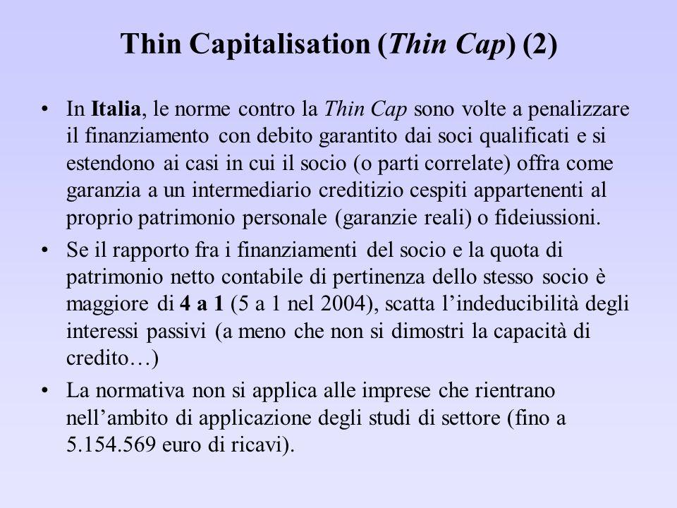 Thin Capitalisation (Thin Cap) (2) In Italia, le norme contro la Thin Cap sono volte a penalizzare il finanziamento con debito garantito dai soci qual