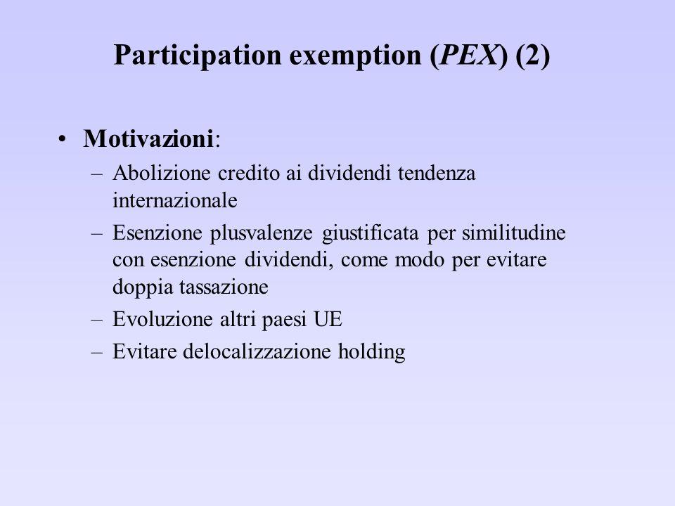 Participation exemption (PEX) (2) Motivazioni: –Abolizione credito ai dividendi tendenza internazionale –Esenzione plusvalenze giustificata per simili