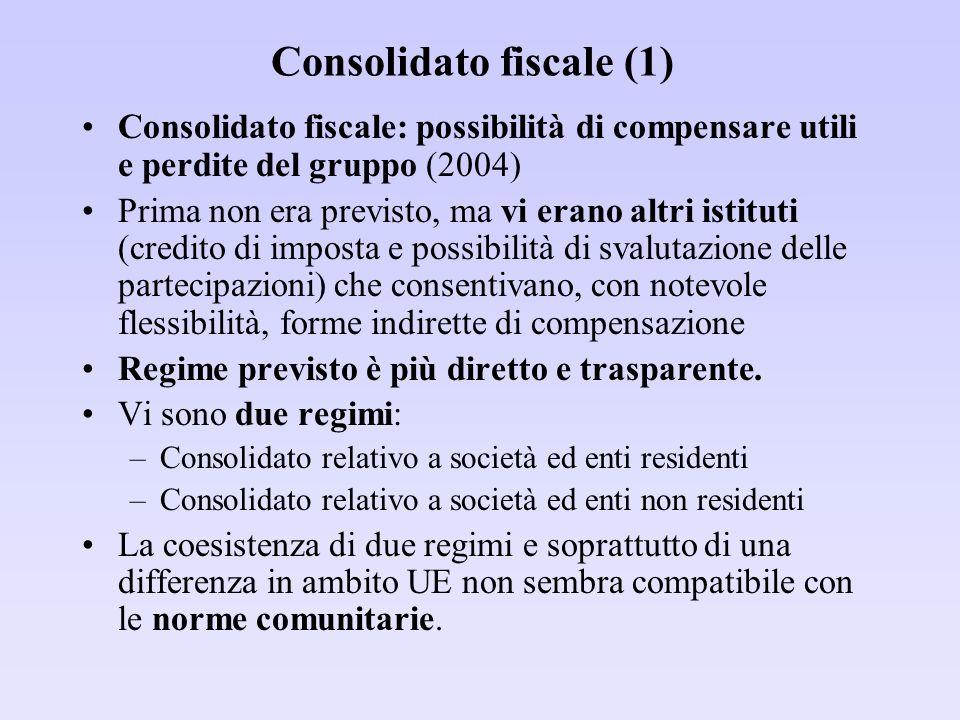 Consolidato fiscale (1) Consolidato fiscale: possibilità di compensare utili e perdite del gruppo (2004) Prima non era previsto, ma vi erano altri ist