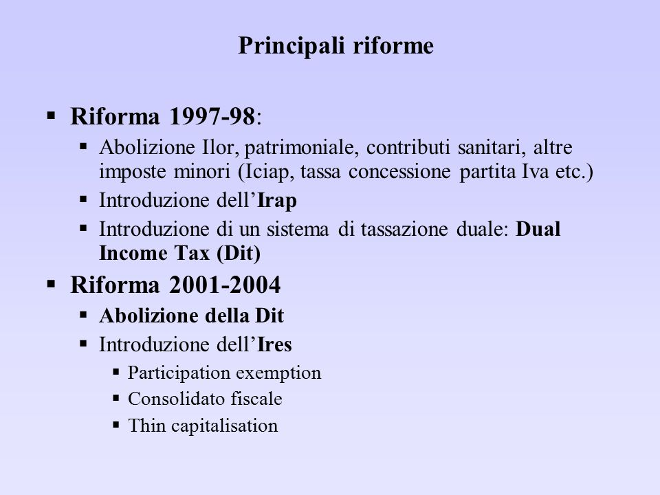 Principali riforme  Riforma 1997-98:  Abolizione Ilor, patrimoniale, contributi sanitari, altre imposte minori (Iciap, tassa concessione partita Iva