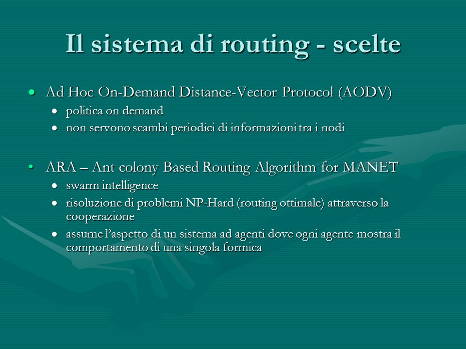 Il sistema di routing - scelte  Ad Hoc On-Demand Distance-Vector Protocol (AODV)  politica on demand  non servono scambi periodici di informazioni