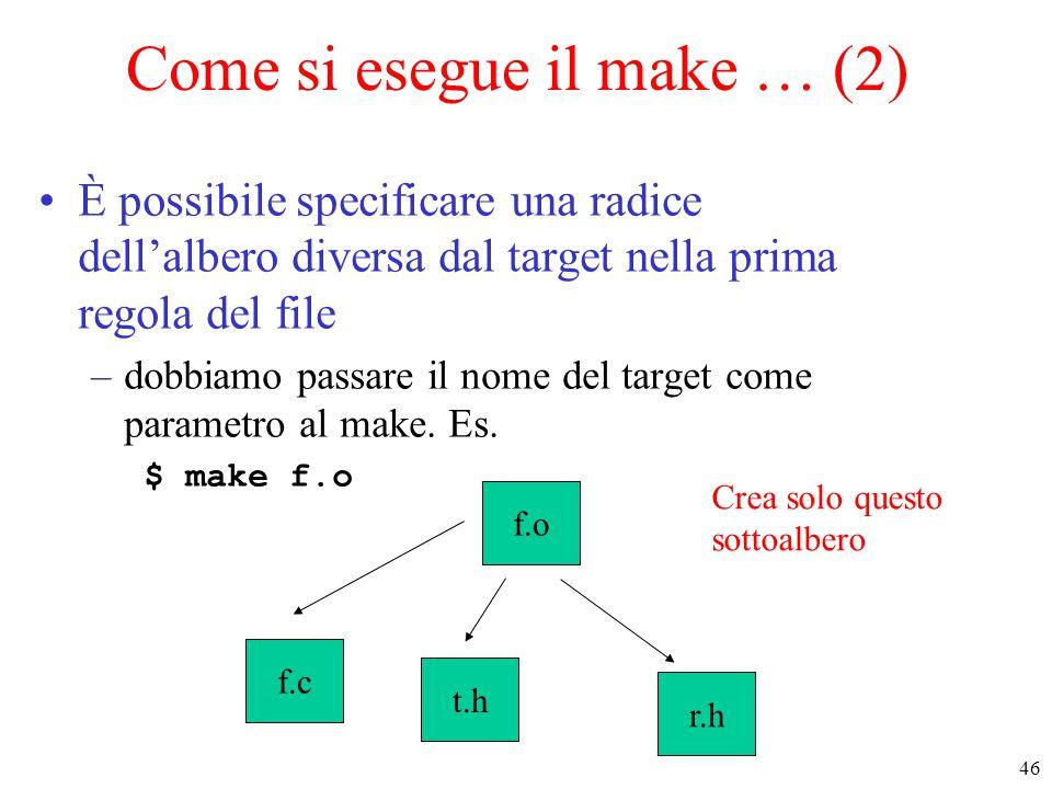 46 Come si esegue il make … (2) È possibile specificare una radice dell'albero diversa dal target nella prima regola del file –dobbiamo passare il nome del target come parametro al make.