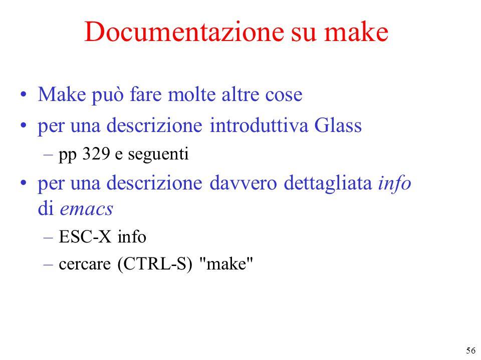 56 Documentazione su make Make può fare molte altre cose per una descrizione introduttiva Glass –pp 329 e seguenti per una descrizione davvero dettagliata info di emacs –ESC-X info –cercare (CTRL-S) make