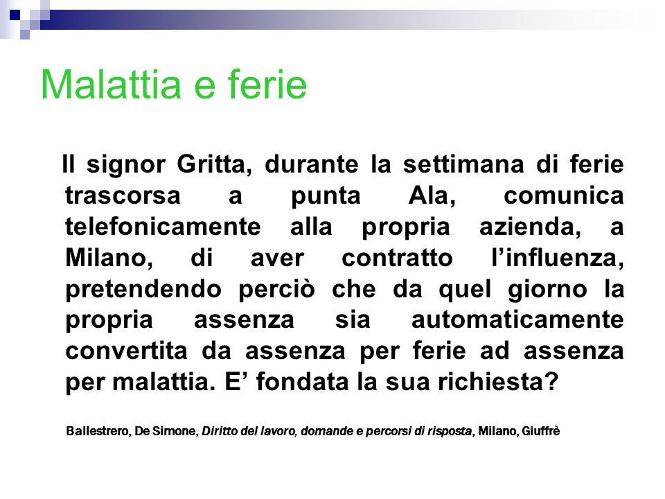 Malattia e ferie Il signor Gritta, durante la settimana di ferie trascorsa a punta Ala, comunica telefonicamente alla propria azienda, a Milano, di av