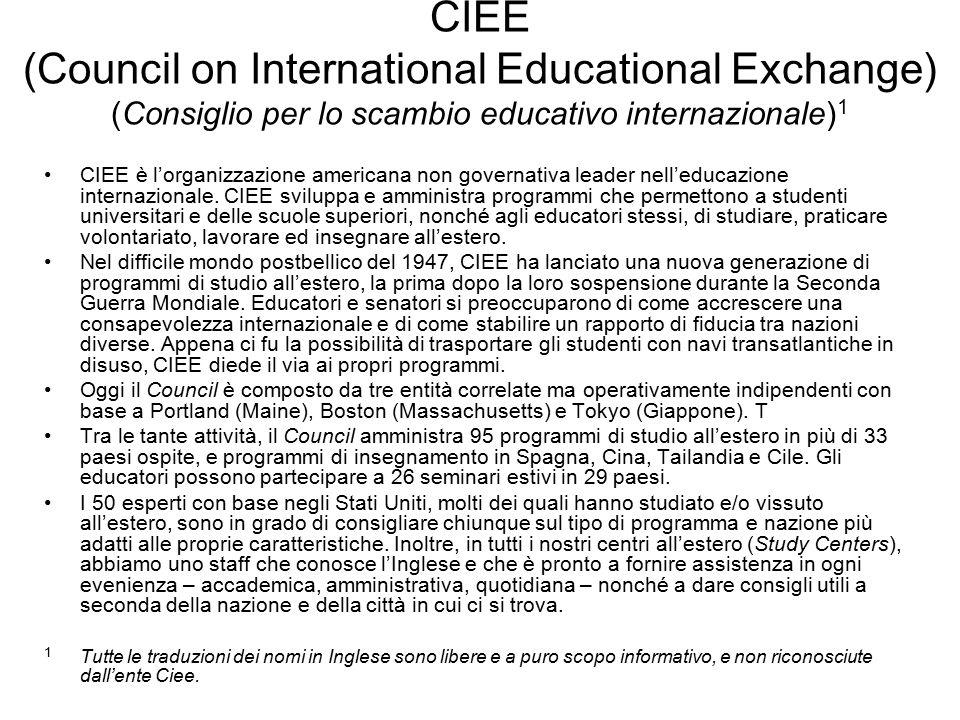 CIEE (Council on International Educational Exchange) (Consiglio per lo scambio educativo internazionale) 1 CIEE è l'organizzazione americana non governativa leader nell'educazione internazionale.