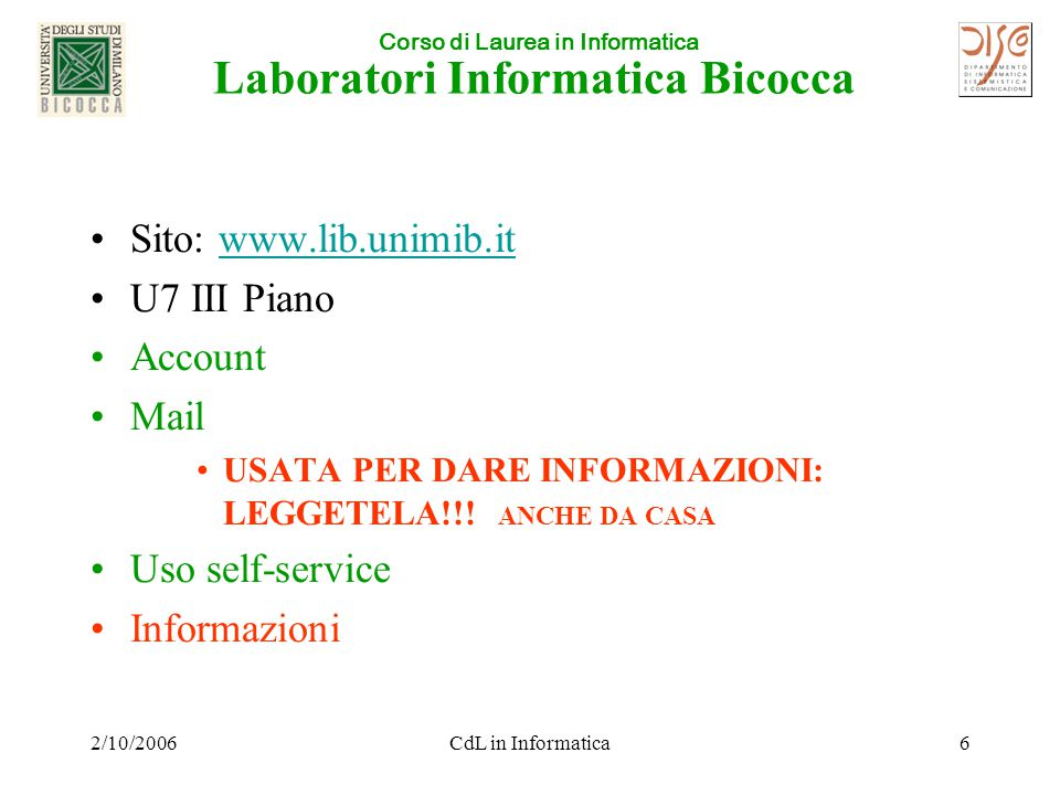 Corso di Laurea in Informatica 2/10/2006CdL in Informatica6 Laboratori Informatica Bicocca Sito: www.lib.unimib.itwww.lib.unimib.it U7 III Piano Account Mail USATA PER DARE INFORMAZIONI: LEGGETELA!!.