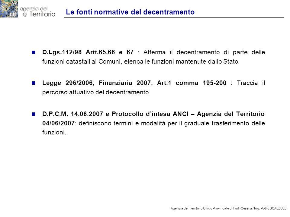 13 Agenzia del Territorio Ufficio Provinciale di Forlì-Cesena / Ing. Potito SCALZULLI Le fonti normative del decentramento n D.Lgs.112/98 Artt.65,66 e