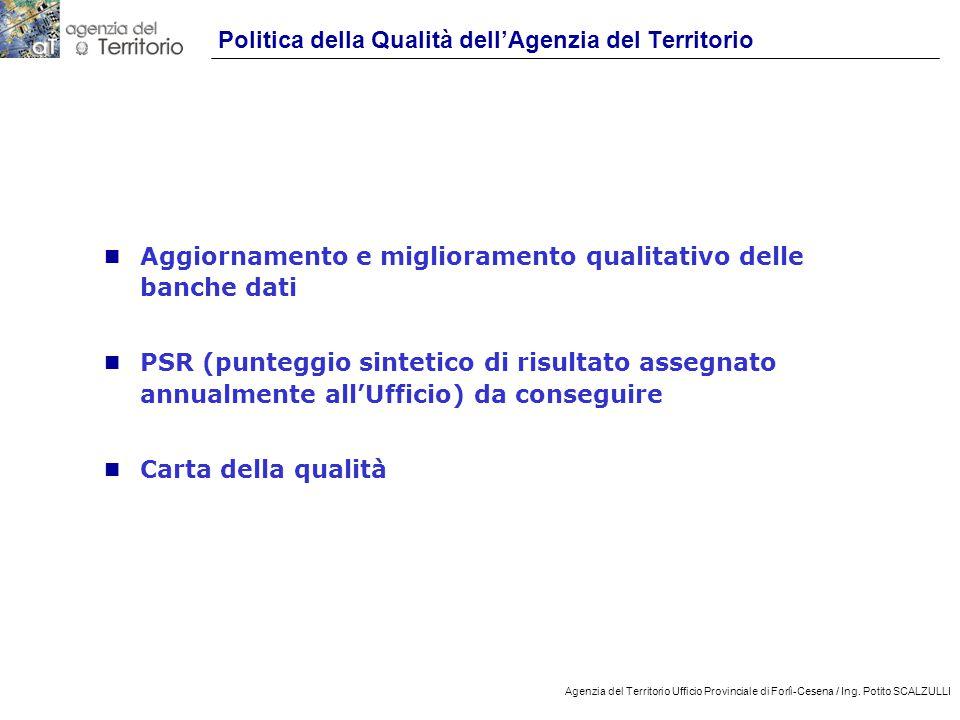 8 Agenzia del Territorio Ufficio Provinciale di Forlì-Cesena / Ing. Potito SCALZULLI Politica della Qualità dell'Agenzia del Territorio n Aggiornament