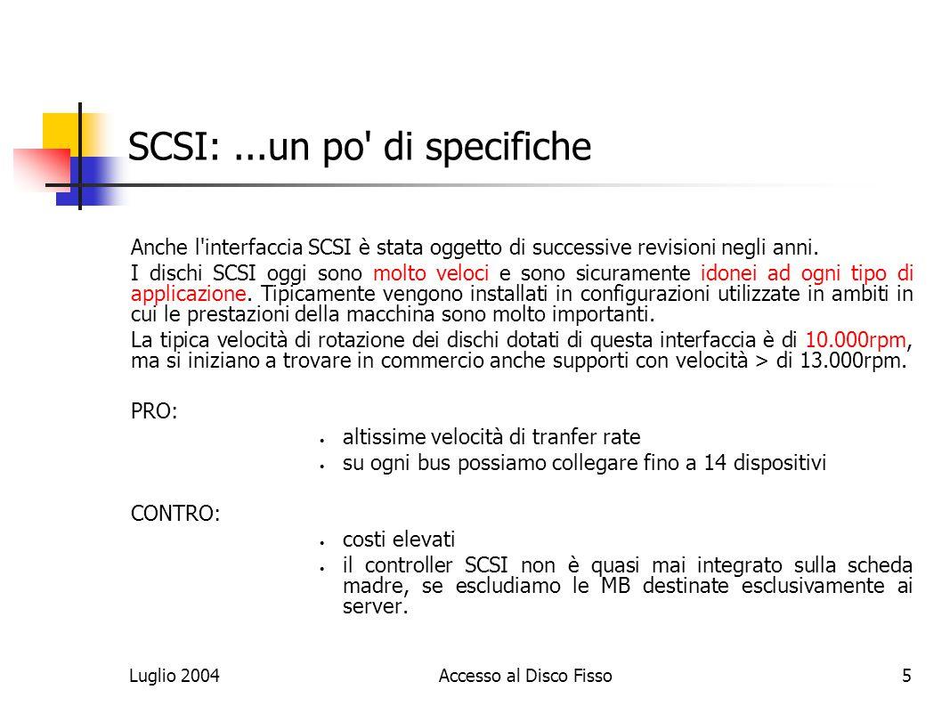Luglio 2004Accesso al Disco Fisso5 SCSI:...un po di specifiche Anche l interfaccia SCSI è stata oggetto di successive revisioni negli anni.