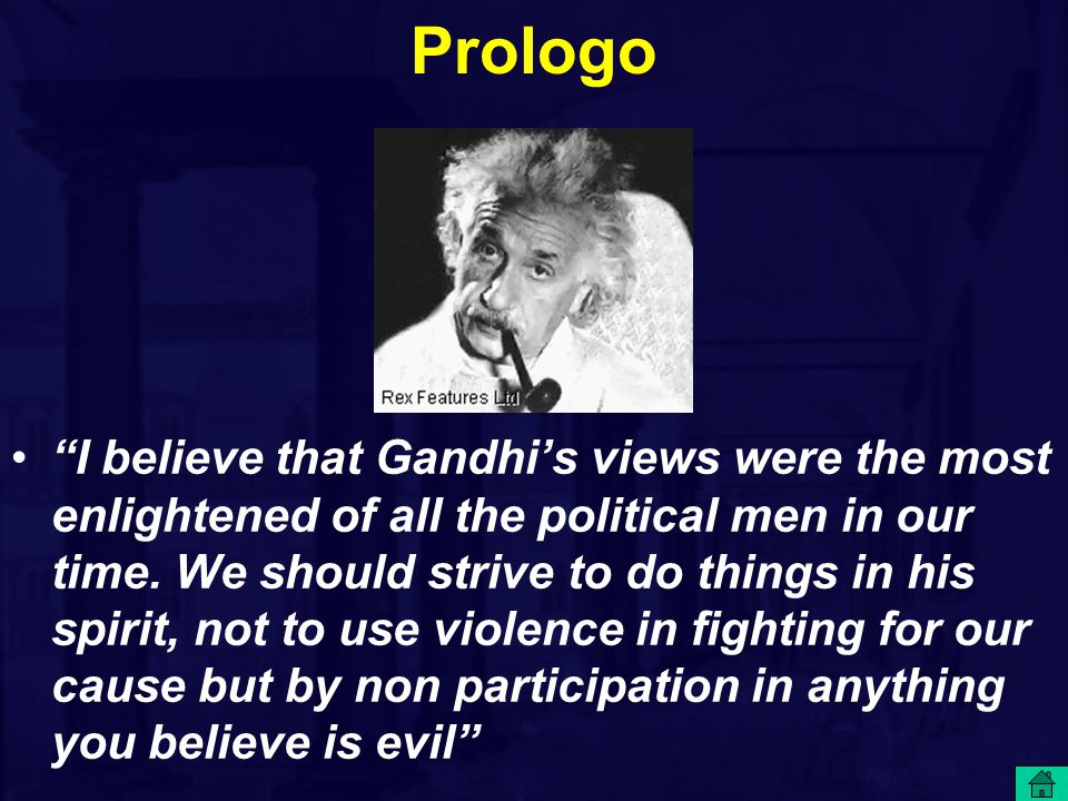 Prologo I believe that Gandhi's views were the most enlightened of all the political men in our time.