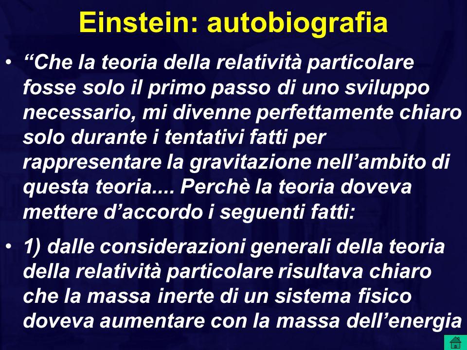 Einstein: autobiografia totale (quindi, ad esempio, dell'energia cinetica); 2) da esperimenti molto accurati (specialmente da esperimenti fatti con la bilancia di torsione di Eotvos) era noto empiricamente con altissima precisione che la massa gravitazionale di un corpo è esattamente uguale alla sua massa inerte.
