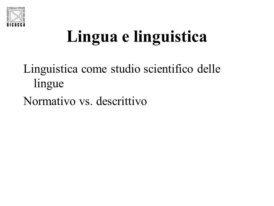 Lingua e linguistica Linguistica come studio scientifico delle lingue Normativo vs. descrittivo