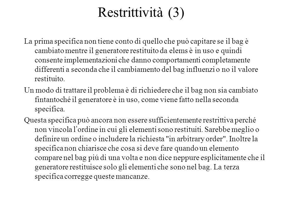 Restrittività (3) La prima specifica non tiene conto di quello che può capitare se il bag è cambiato mentre il generatore restituito da elems è in uso
