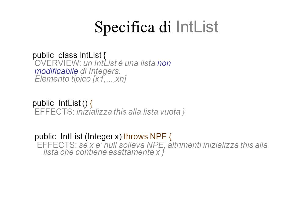 Specifica di IntList public class IntList { OVERVIEW: un IntList è una lista non modificabile di Integers.
