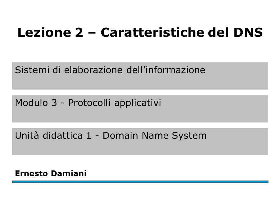 Caratteristiche del DNS Distribuzione globale. Coerenza. Scalabilità. Affidabilità. Dinamicità.