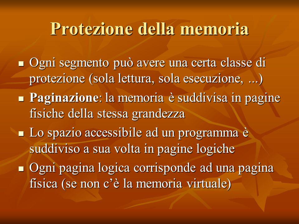 Protezione della memoria Ogni segmento può avere una certa classe di protezione (sola lettura, sola esecuzione,...) Ogni segmento può avere una certa