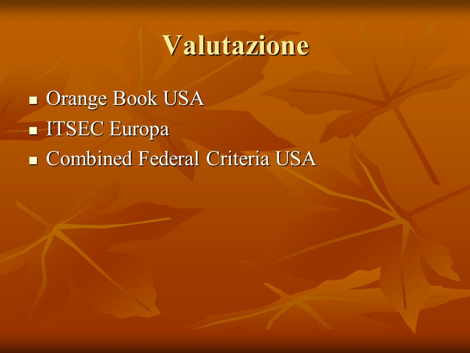 Valutazione Orange Book USA Orange Book USA ITSEC Europa ITSEC Europa Combined Federal Criteria USA Combined Federal Criteria USA
