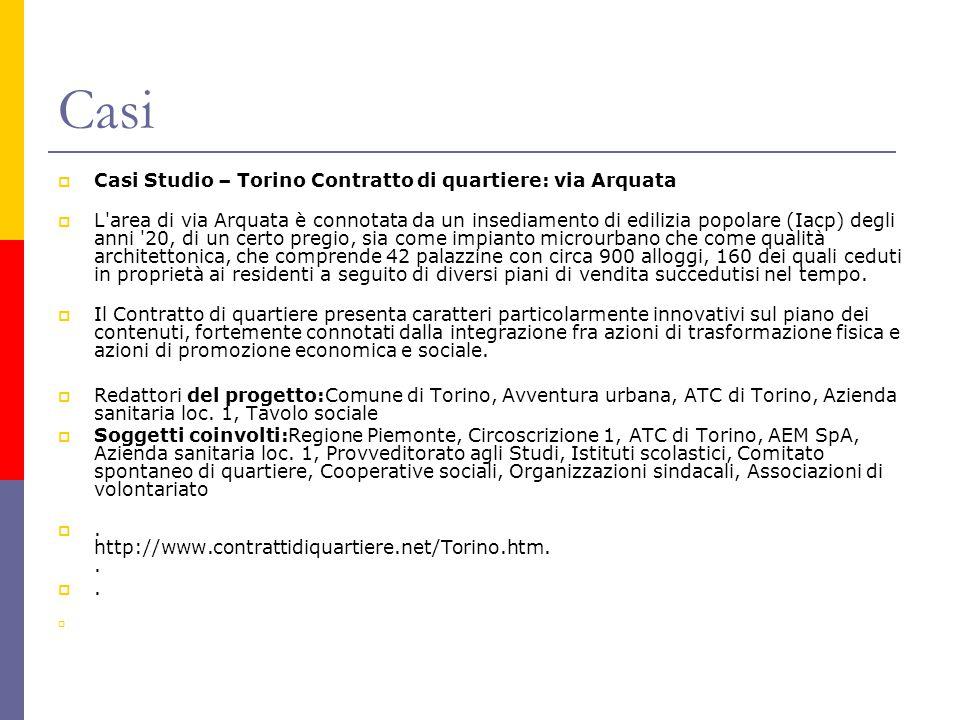 Casi  Casi Studio – Torino Contratto di quartiere: via Arquata  L'area di via Arquata è connotata da un insediamento di edilizia popolare (Iacp) deg