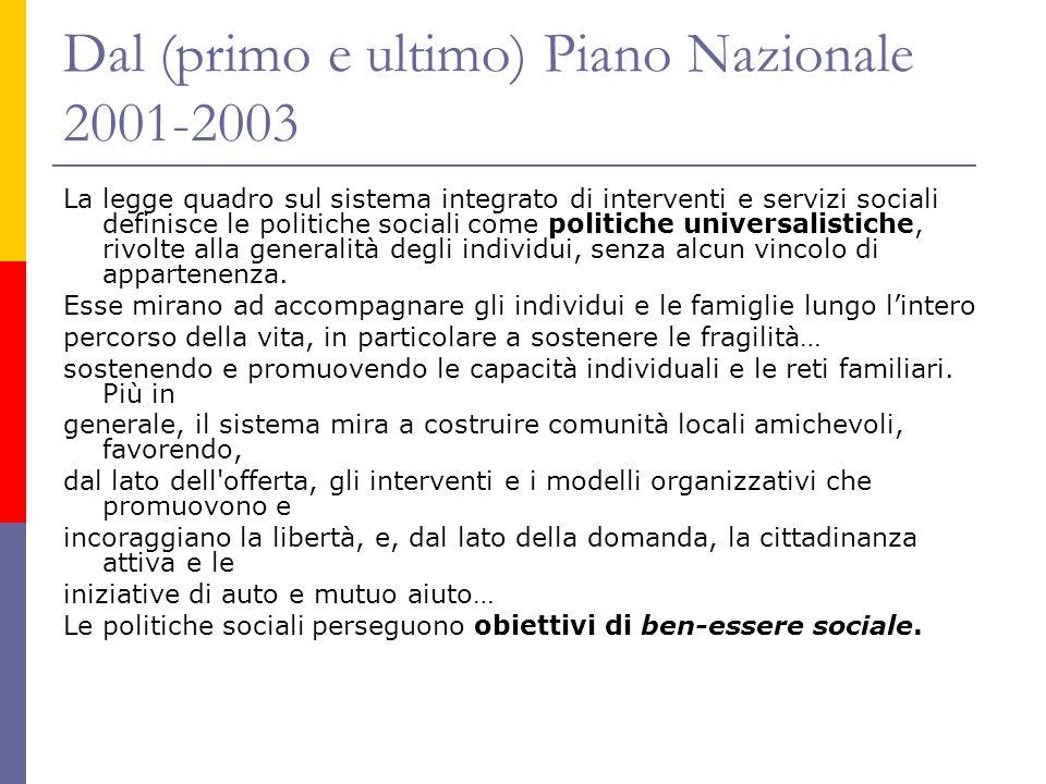 Dal (primo e ultimo) Piano Nazionale 2001-2003 La legge quadro sul sistema integrato di interventi e servizi sociali definisce le politiche sociali come politiche universalistiche, rivolte alla generalità degli individui, senza alcun vincolo di appartenenza.