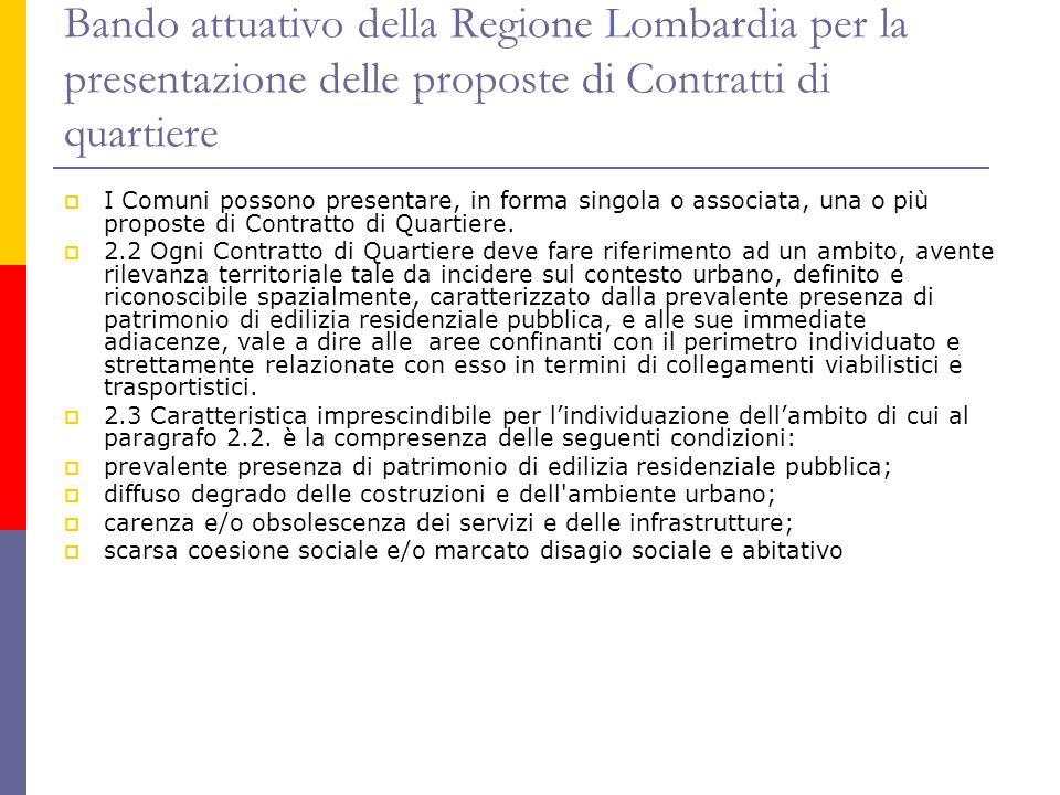 Bando attuativo della Regione Lombardia per la presentazione delle proposte di Contratti di quartiere  I Comuni possono presentare, in forma singola o associata, una o più proposte di Contratto di Quartiere.