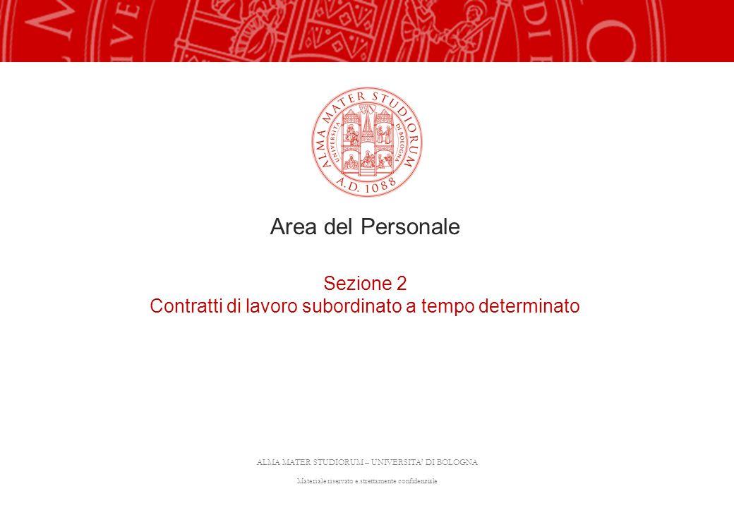 ALMA MATER STUDIORUM – UNIVERSITA' DI BOLOGNA Materiale riservato e strettamente confidenziale Area del Personale Sezione 2 Contratti di lavoro subordinato a tempo determinato