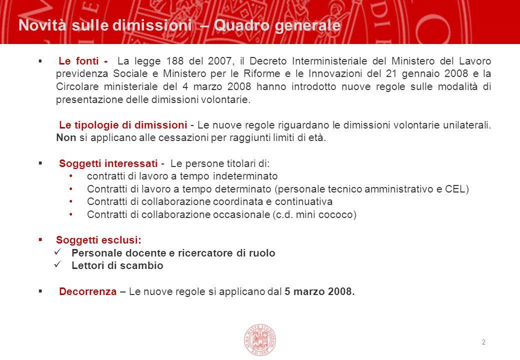 13 Procedura per la domanda di dimissione VALIDITA' DELLE DIMISSIONI Le dimissioni si considerano presentate al datore di lavoro mediante la presentazione del modello MDV.