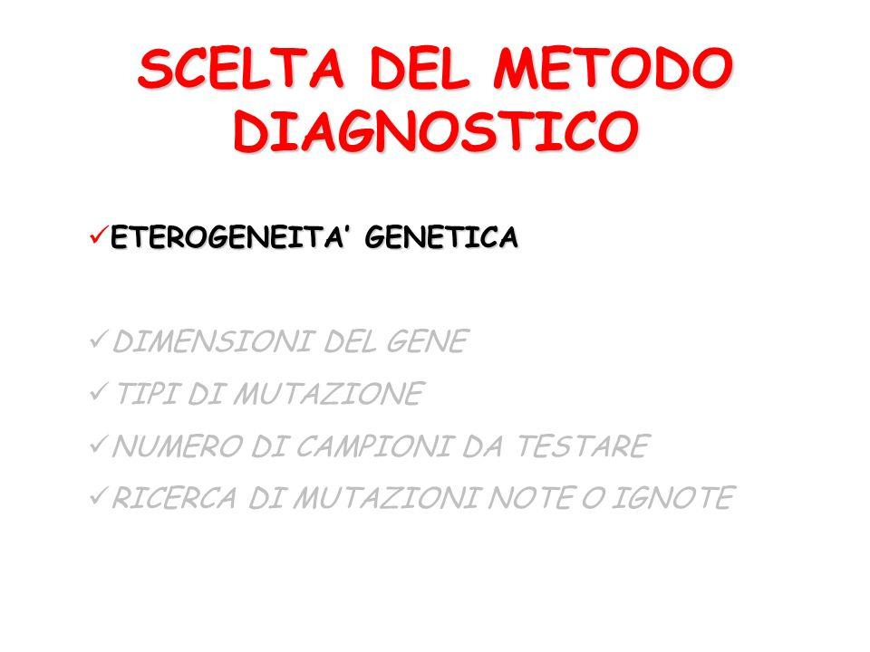 SCELTA DEL METODO DIAGNOSTICO ETEROGENEITA' GENETICA DIMENSIONI DEL GENE TIPI DI MUTAZIONE NUMERO DI CAMPIONI DA TESTARE RICERCA DI MUTAZIONI NOTE O I