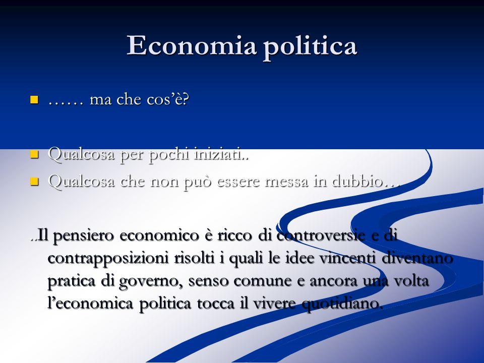 Economia politica …… ma che cos'è. …… ma che cos'è.