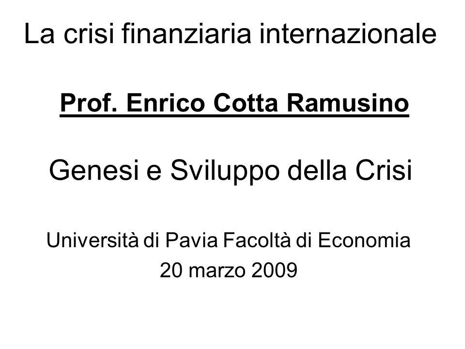 La crisi finanziaria internazionale Prof. Enrico Cotta Ramusino Genesi e Sviluppo della Crisi Università di Pavia Facoltà di Economia 20 marzo 2009