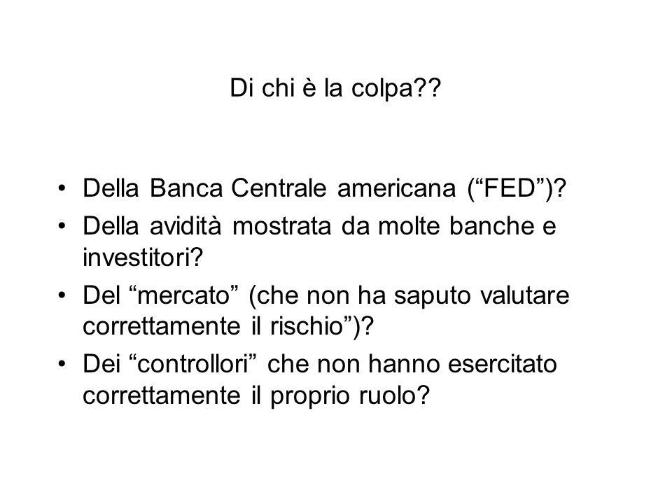 """Di chi è la colpa?? Della Banca Centrale americana (""""FED"""")? Della avidità mostrata da molte banche e investitori? Del """"mercato"""" (che non ha saputo val"""