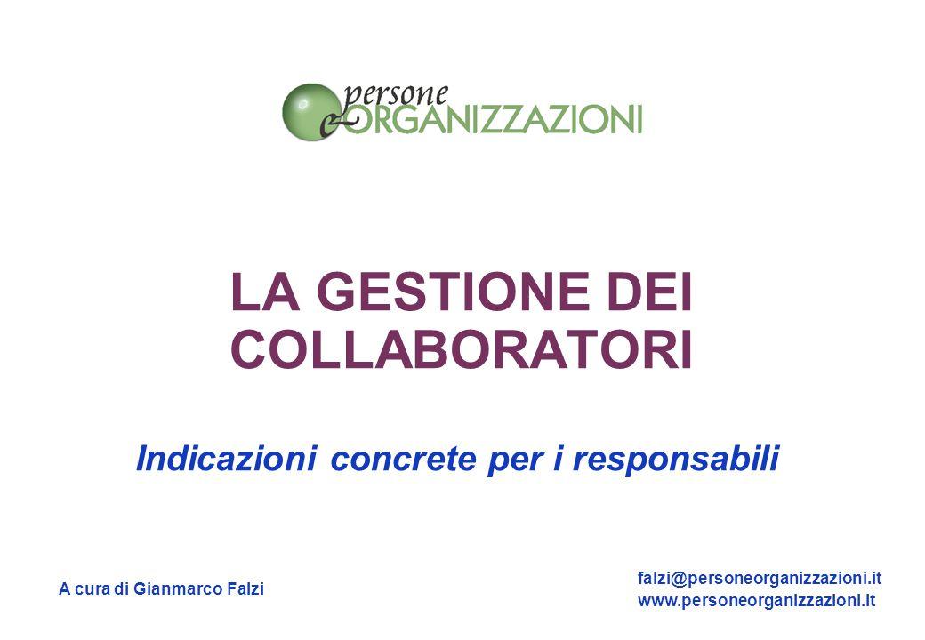 A cura di Gianmarco Falzi falzi@personeorganizzazioni.it www.personeorganizzazioni.it LA GESTIONE DEI COLLABORATORI Indicazioni concrete per i respons