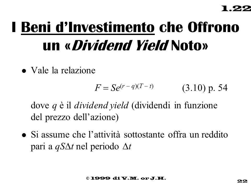 © 1999 di V.M. or J.H. 22 1.22 I Beni d'Investimento che Offrono un «Dividend Yield Noto» l Vale la relazione  F  Se  r  q  T  t  (3.10) p. 54
