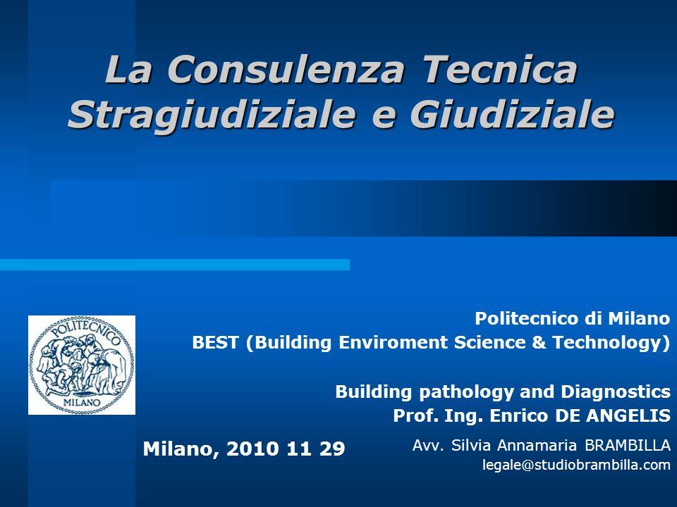 La Consulenza Tecnica Stragiudiziale e Giudiziale Politecnico di Milano BEST (Building Enviroment Science & Technology) Building pathology and Diagnostics Prof.