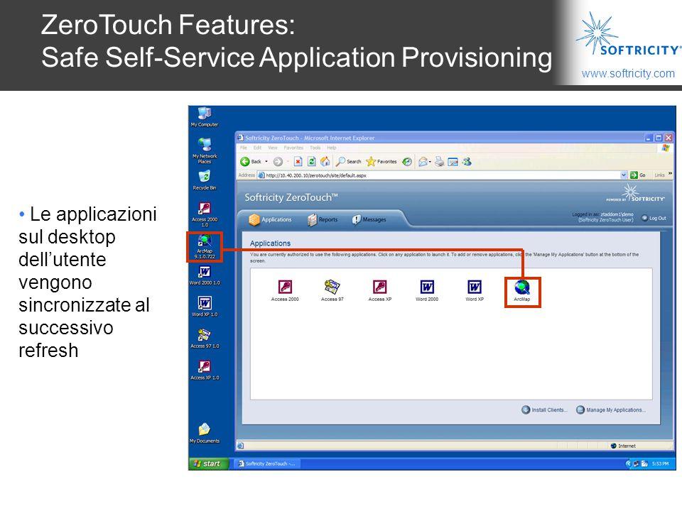 www.softricity.com Le applicazioni sul desktop dell'utente vengono sincronizzate al successivo refresh ZeroTouch Features: Safe Self-Service Application Provisioning