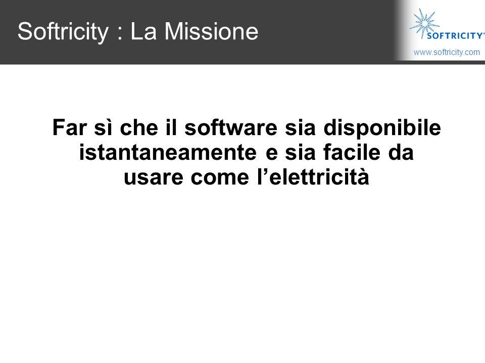 www.softricity.com Softricity : La Missione Far sì che il software sia disponibile istantaneamente e sia facile da usare come l'elettricità
