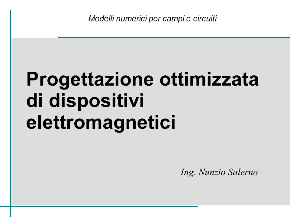 Progettazione ottimizzata di dispositivi elettromagnetici Ing. Nunzio Salerno Modelli numerici per campi e circuiti