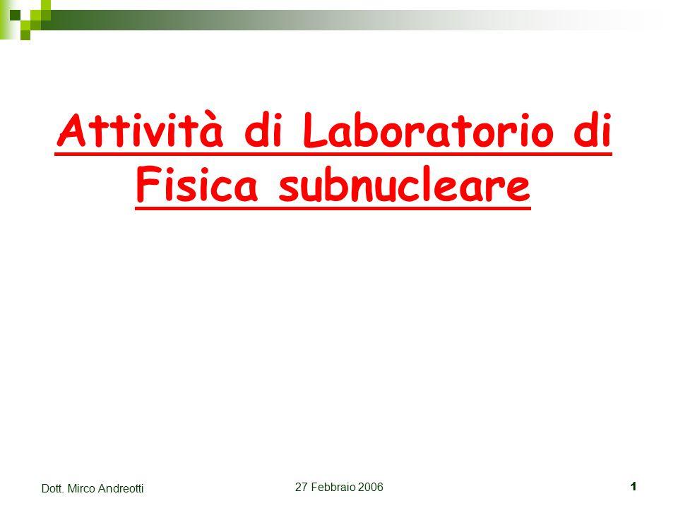 27 Febbraio 20061 Dott. Mirco Andreotti Attività di Laboratorio di Fisica subnucleare