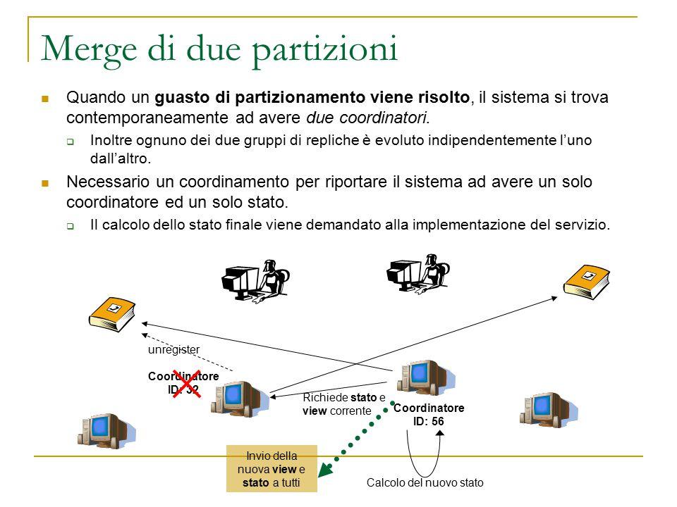 Merge di due partizioni Quando un guasto di partizionamento viene risolto, il sistema si trova contemporaneamente ad avere due coordinatori.