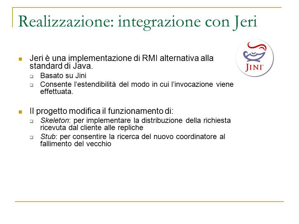 Realizzazione: integrazione con Jeri Jeri è una implementazione di RMI alternativa alla standard di Java.