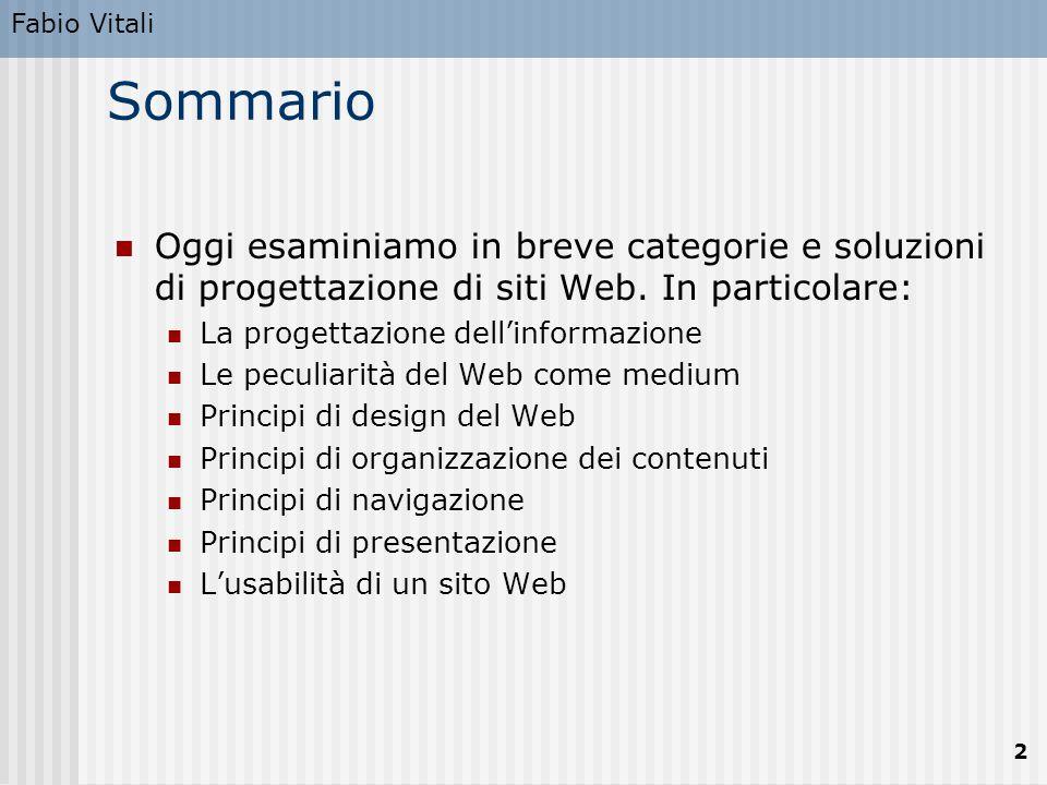 2 Sommario Oggi esaminiamo in breve categorie e soluzioni di progettazione di siti Web. In particolare: La progettazione dell'informazione Le peculiar