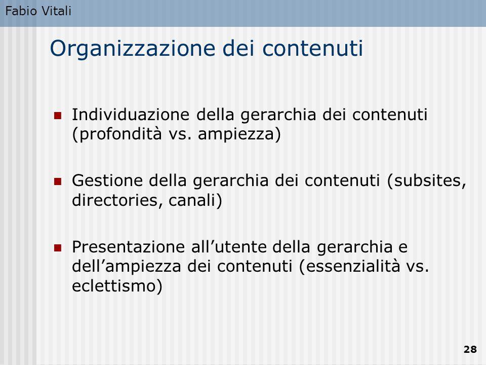 Fabio Vitali 28 Organizzazione dei contenuti Individuazione della gerarchia dei contenuti (profondità vs. ampiezza) Gestione della gerarchia dei conte