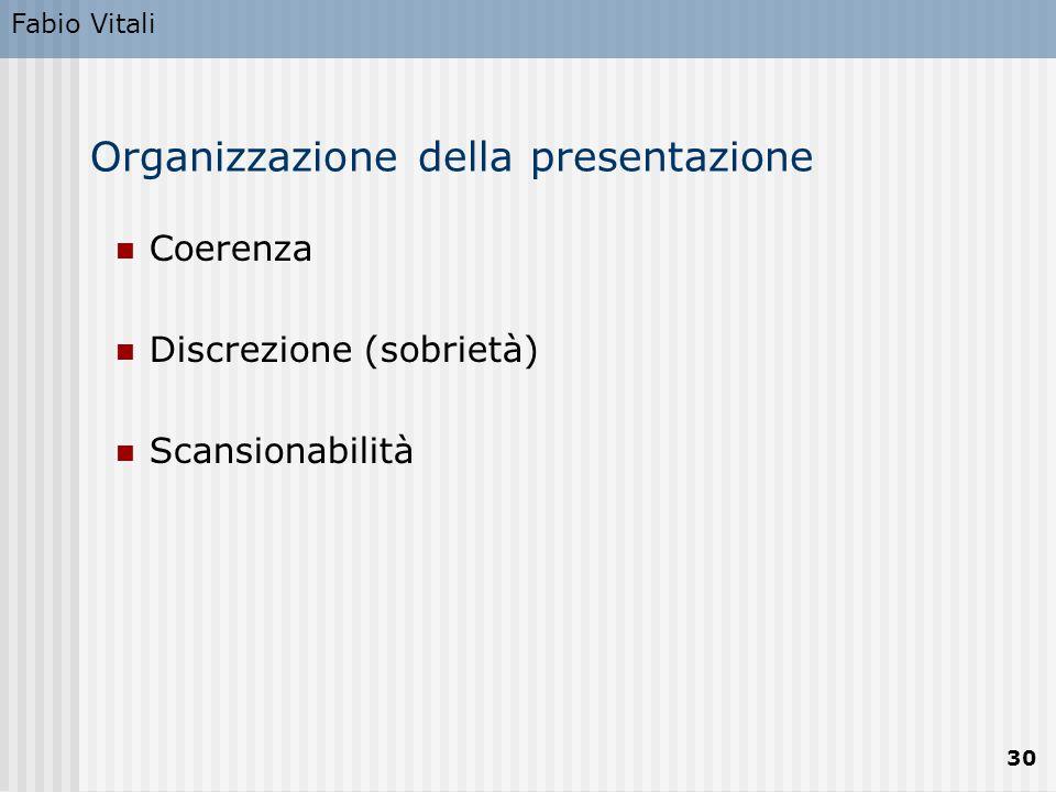 Fabio Vitali 30 Organizzazione della presentazione Coerenza Discrezione (sobrietà) Scansionabilità