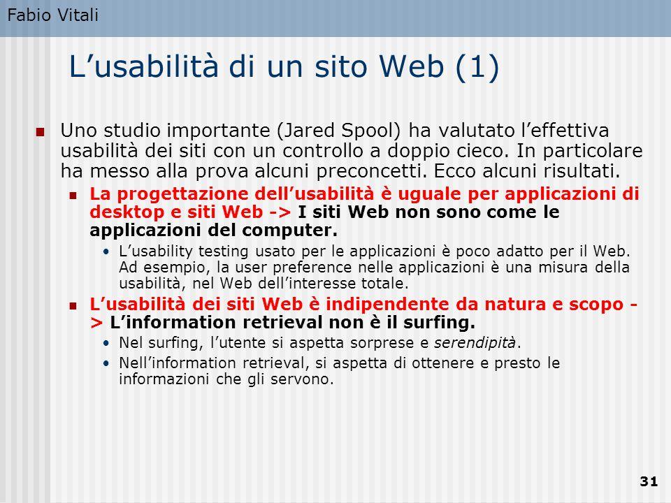Fabio Vitali 31 L'usabilità di un sito Web (1) Uno studio importante (Jared Spool) ha valutato l'effettiva usabilità dei siti con un controllo a doppi