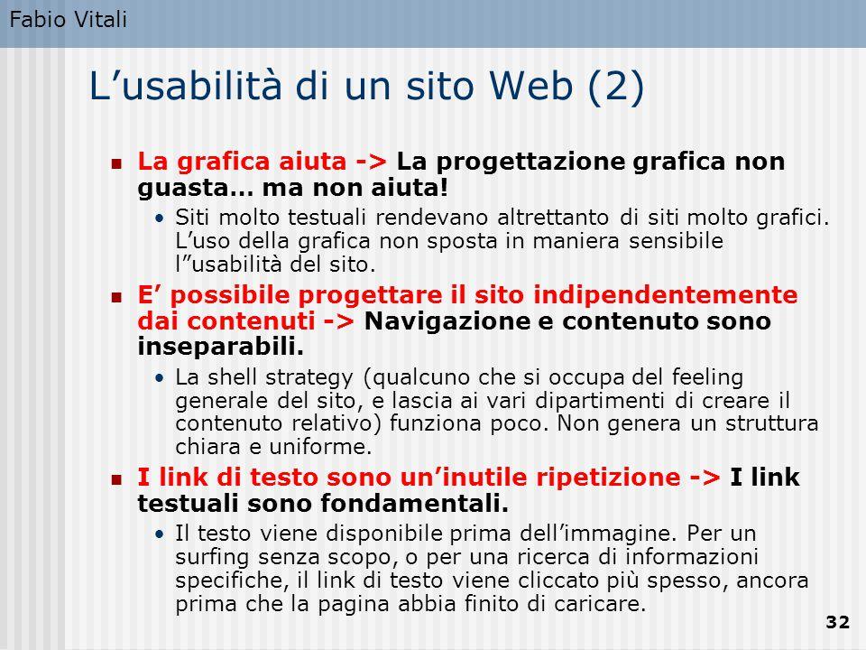 Fabio Vitali 32 L'usabilità di un sito Web (2) La grafica aiuta -> La progettazione grafica non guasta… ma non aiuta! Siti molto testuali rendevano al