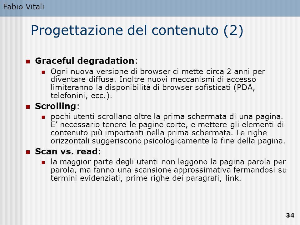 Fabio Vitali 34 Progettazione del contenuto (2) Graceful degradation: Ogni nuova versione di browser ci mette circa 2 anni per diventare diffusa. Inol