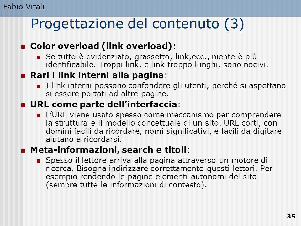 Fabio Vitali 35 Progettazione del contenuto (3) Color overload (link overload): Se tutto è evidenziato, grassetto, link,ecc., niente è più identificab