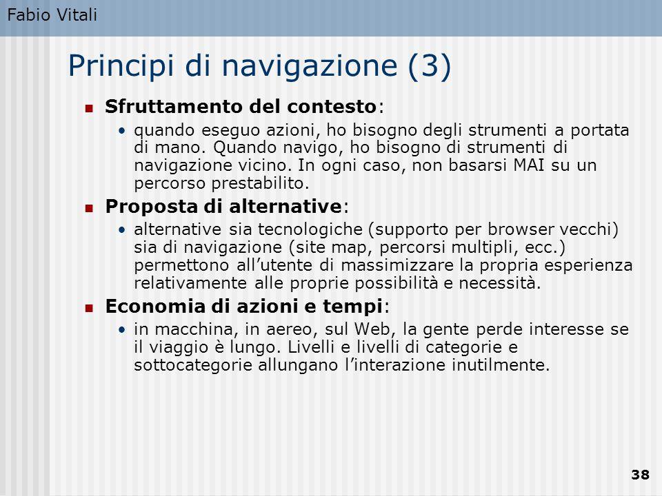 Fabio Vitali 38 Principi di navigazione (3) Sfruttamento del contesto: quando eseguo azioni, ho bisogno degli strumenti a portata di mano. Quando navi