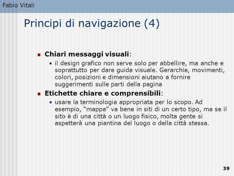 Fabio Vitali 39 Principi di navigazione (4) Chiari messaggi visuali: il design grafico non serve solo per abbellire, ma anche e soprattutto per dare g