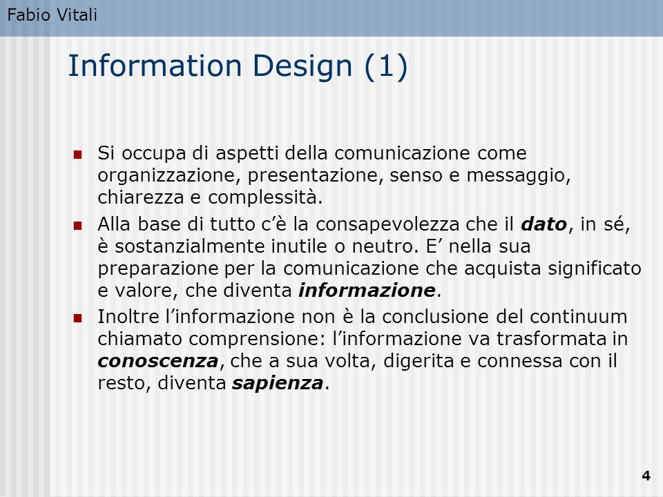 Fabio Vitali 4 Information Design (1) Si occupa di aspetti della comunicazione come organizzazione, presentazione, senso e messaggio, chiarezza e comp