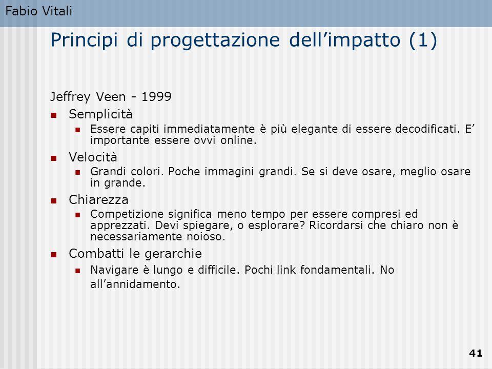 Fabio Vitali 41 Principi di progettazione dell'impatto (1) Jeffrey Veen - 1999 Semplicità Essere capiti immediatamente è più elegante di essere decodi